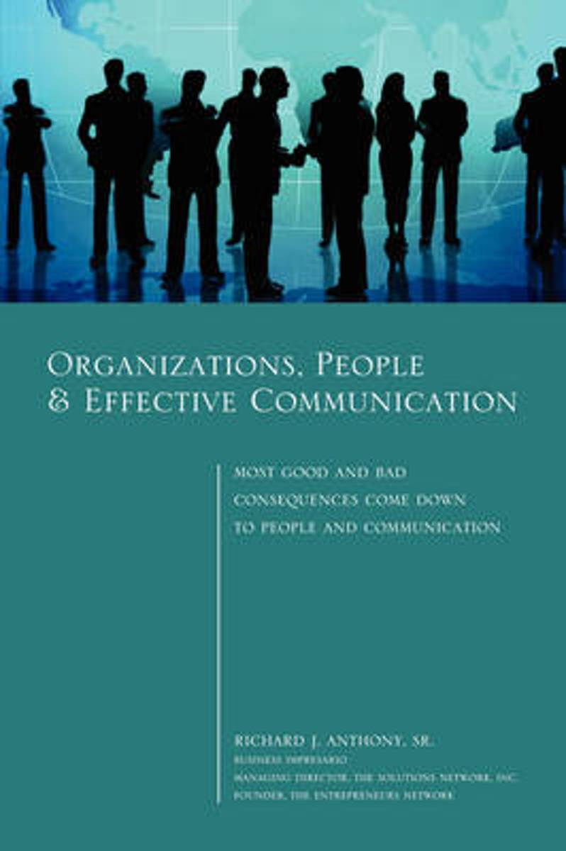 Organizations, People & Effective Communication - Most Good and Bad Consequences Come Down to People and Communication (Paperback)