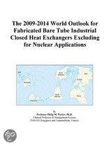 The 2009-2014 World Outlook for Fabricated Bare Tube Industrial Closed Heat Exchangers Excluding for Nuclear Applications