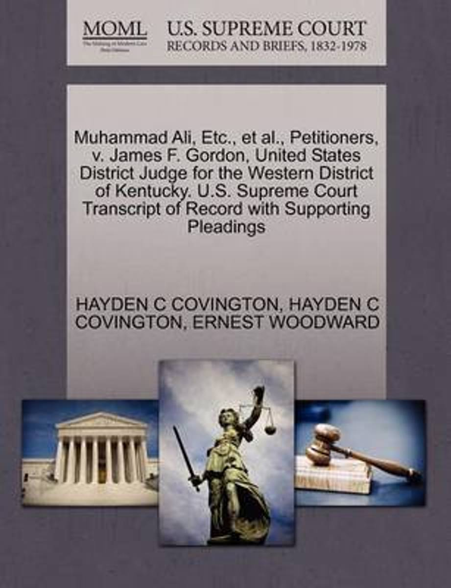 Muhammad Ali, Etc., et al., Petitioners, V. James F. Gordon, United States District Judge for the Western District of Kentucky. U.S. Supreme Court Transcript of Record with Supporting Pleadin