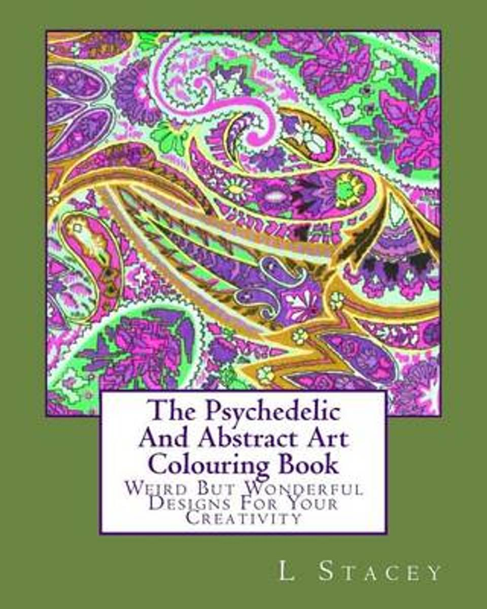 The Psychedelic and Abstract Art Colouring Book