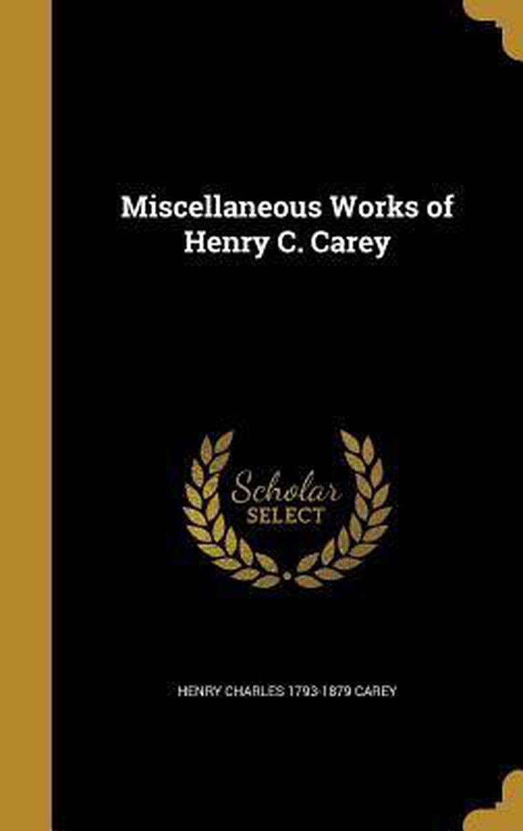 Miscellaneous Works of Henry C. Carey