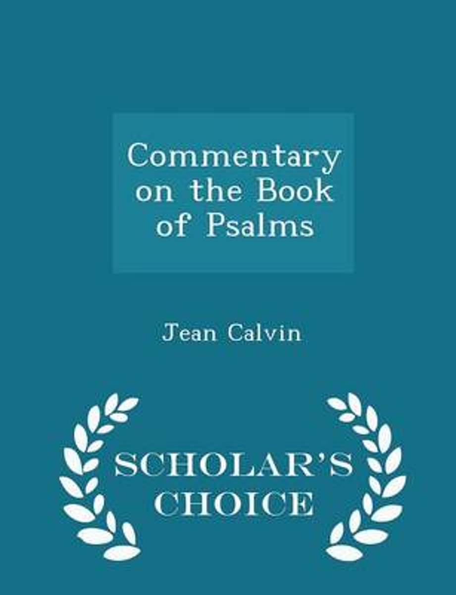 Commentary on the Book of Psalms - Scholar's Choice Edition