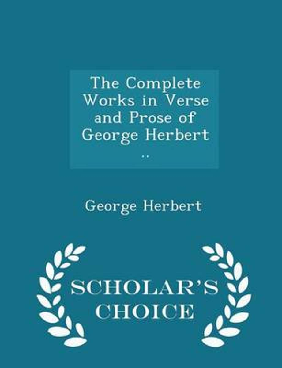 The Complete Works in Verse and Prose of George Herbert .. - Scholar's Choice Edition