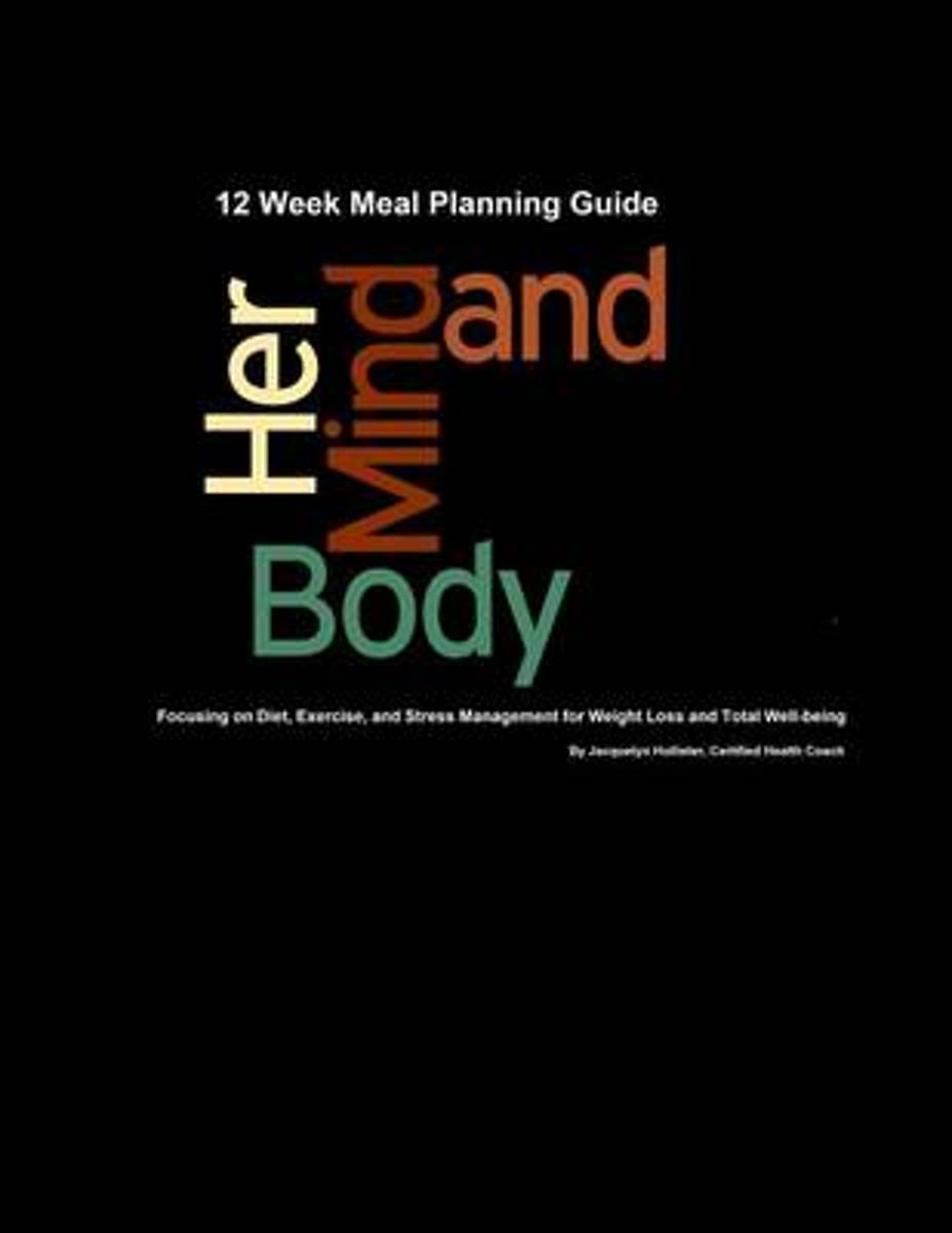 Her Mind & Body 12 Week Meal Planning Guide
