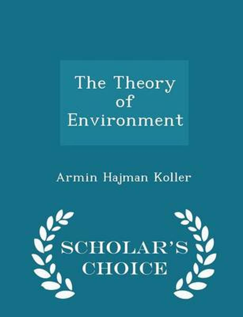 The Theory of Environment - Scholar's Choice Edition
