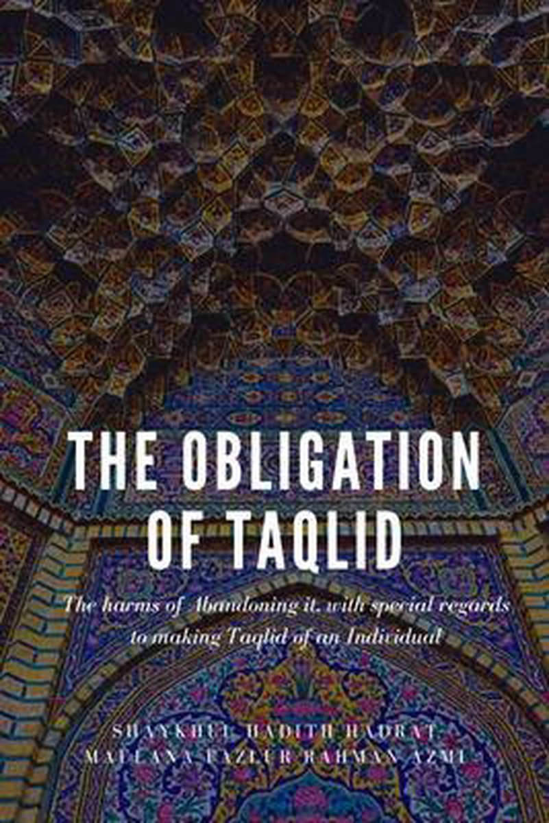 The obligation of taqlid - The harms of abandoning it, with special regards to making taqlid of an individual