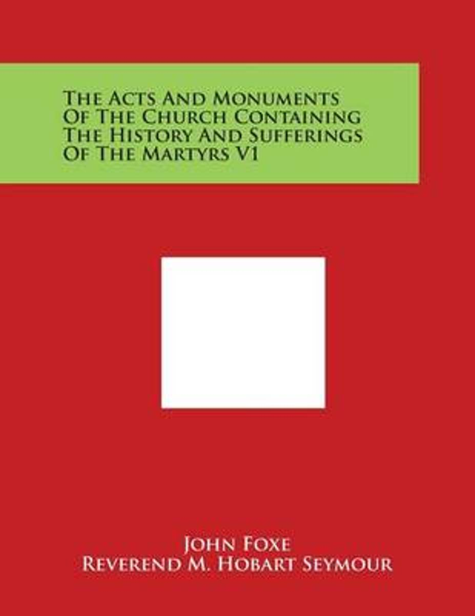 The Acts and Monuments of the Church Containing the History and Sufferings of the Martyrs V1