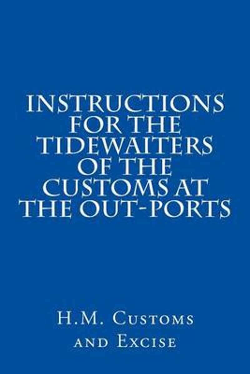 Instructions for the Tidewaiters of the Customs at the Out-Ports