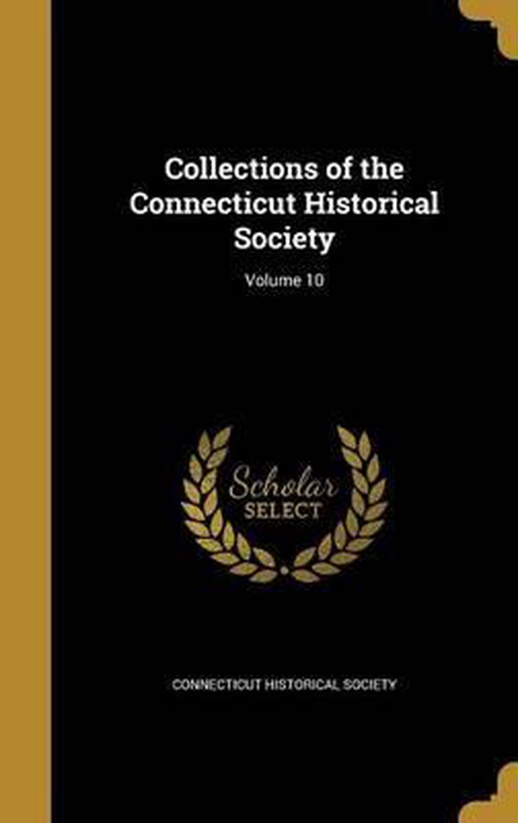 Collections of the Connecticut Historical Society; Volume 10
