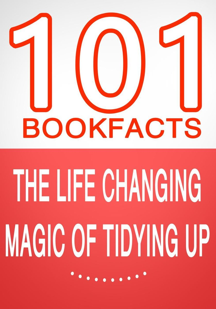 The Life Changing Magic of Tidying Up - 101 Amazing Facts You Didn't Know