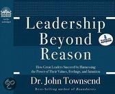 Leadership Beyond Reason - How Great Leaders Succeed by Harnessing the Power of Their Values, Feelings, and Intuition