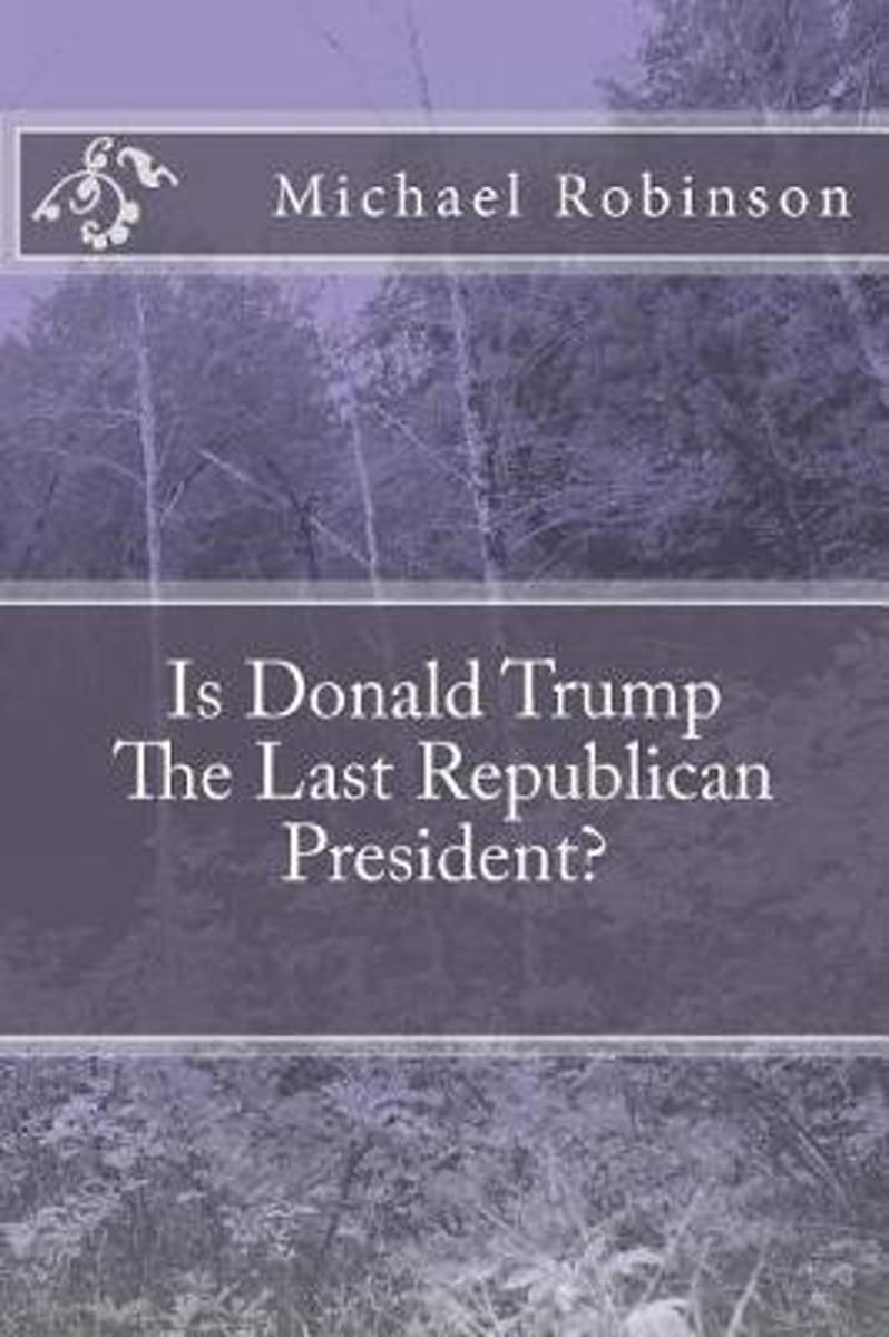 Is Donald Trump the Last Republican President?