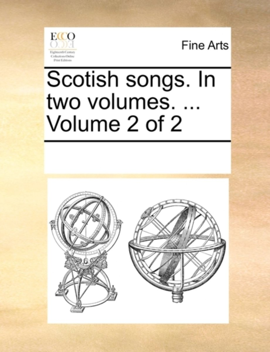 Scotish Songs. in Two Volumes. ... Volume 2 of 2