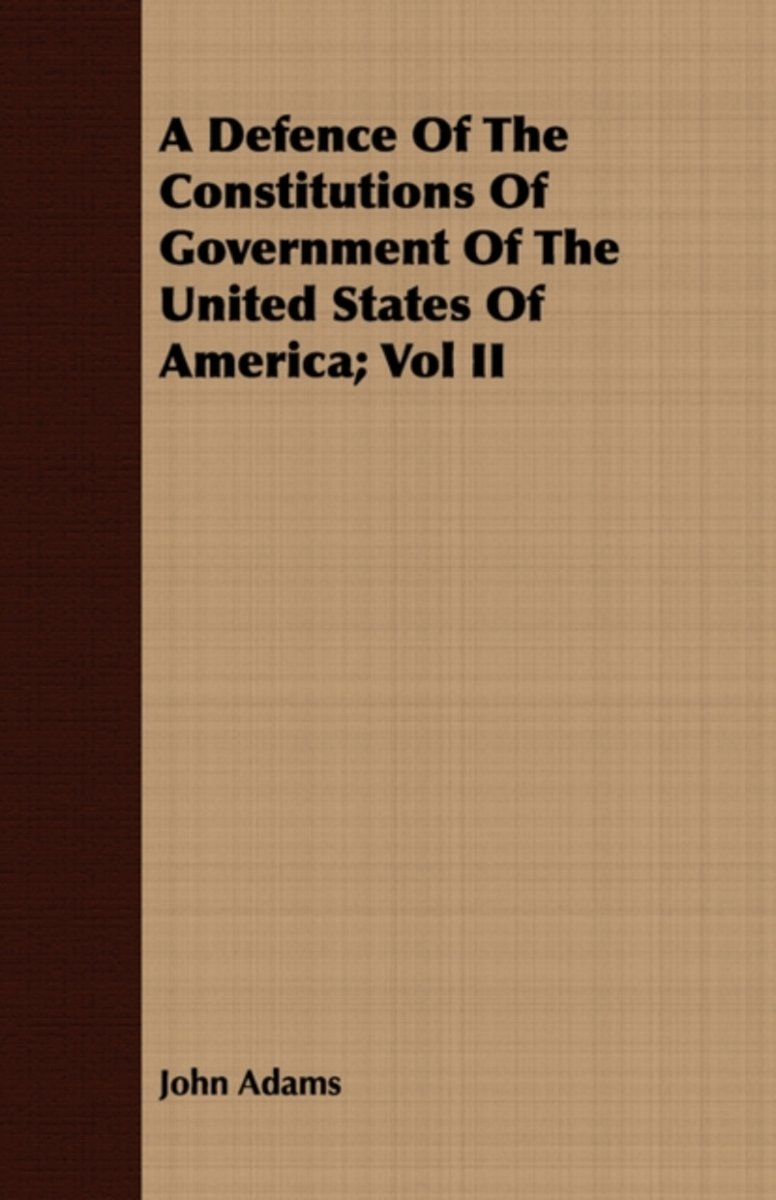 A Defence Of The Constitutions Of Government Of The United States Of America; Vol II