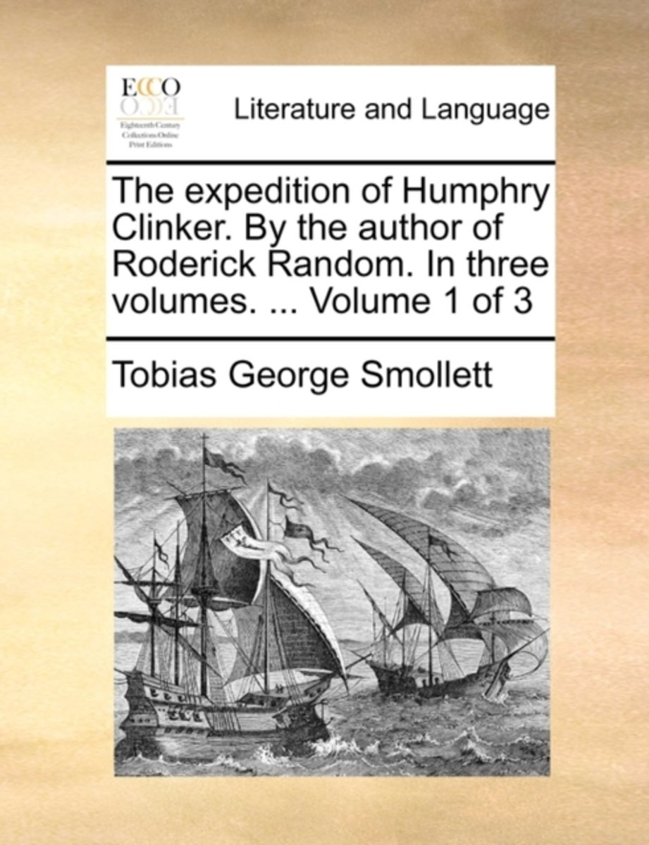 The Expedition of Humphry Clinker. by the Author of Roderick Random. in Three Volumes. ... Volume 1 of 3