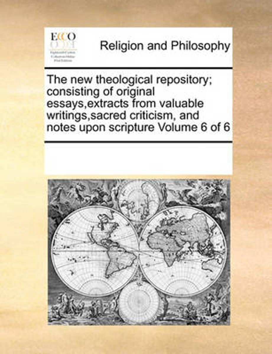The New Theological Repository; Consisting of Original Essays, Extracts from Valuable Writings, Sacred Criticism, and Notes Upon Scripture Volume 6 of 6