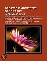 Greater Manchester Geography Introduction: River Douglas, Broadbottom, Bury Interchange, River Beal, River Roch, Pendleton, Greater Manchester