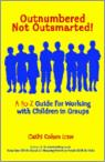 Outnumbered, Not Outsmarted!: An A To Z Guide For Working With Kids And Teens In Groups