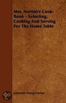 Mrs. Norton's Cook-Book - Selecting, Cooking And Serving For The Home Table