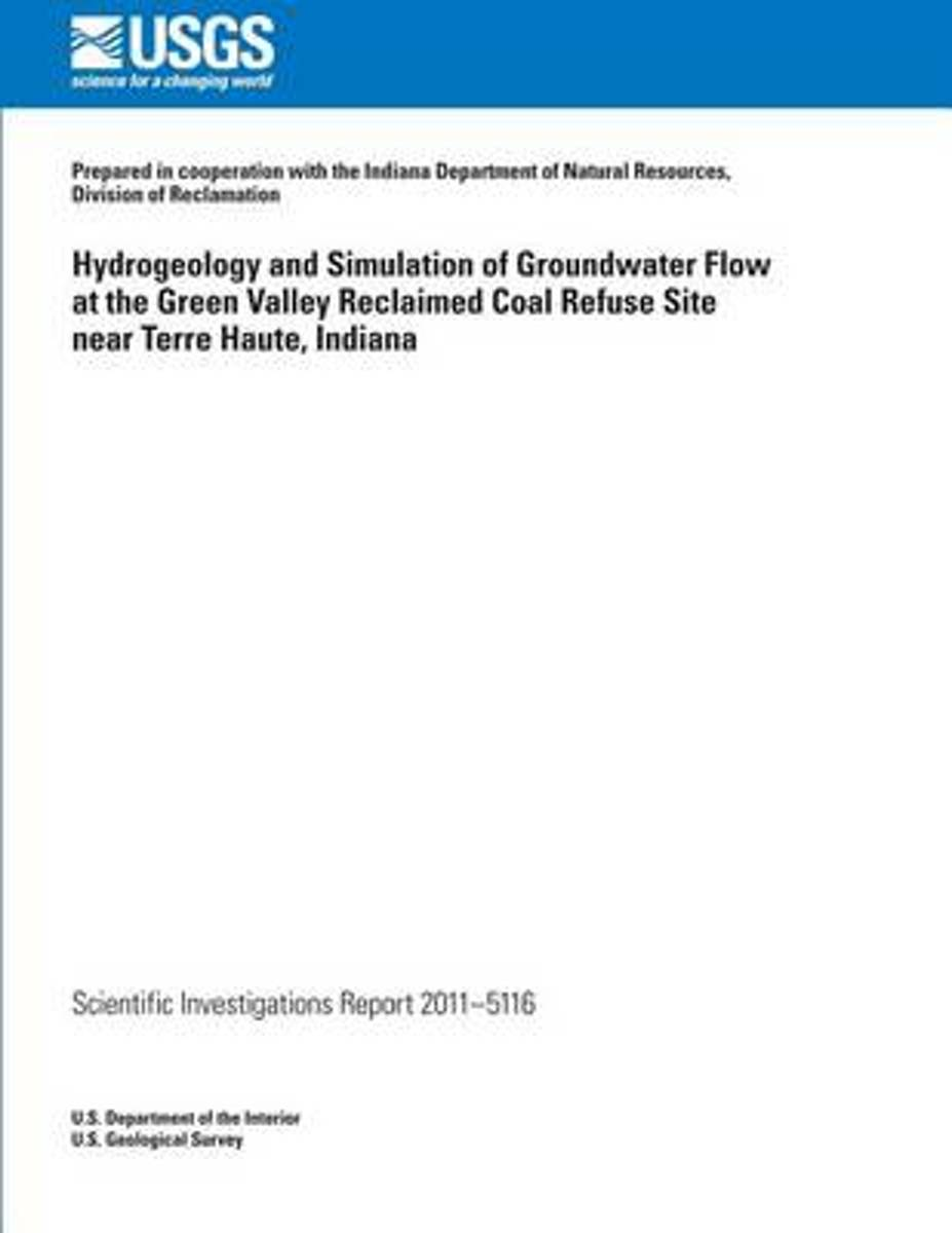 Hydrogeology and Simulation of Groundwater Flow at the Green Valley Reclaimed Coal Refuse Site Near Terre Haute, Indiana