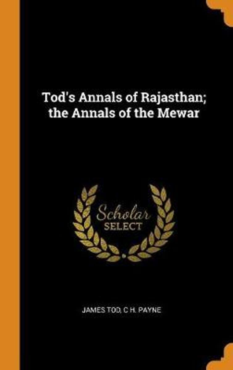 Tod's Annals of Rajasthan; The Annals of the Mewar