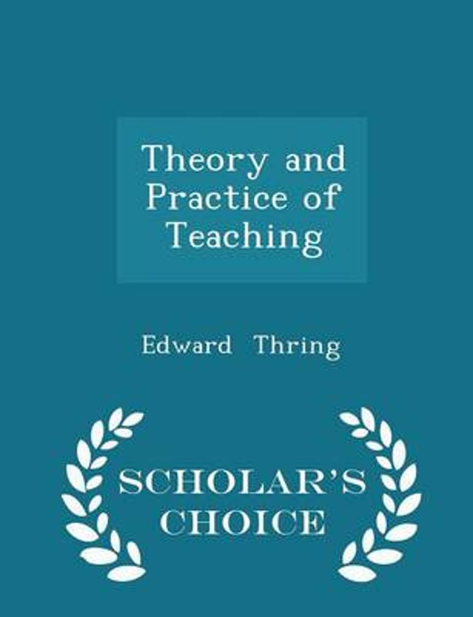 Theory and Practice of Teaching - Scholar's Choice Edition