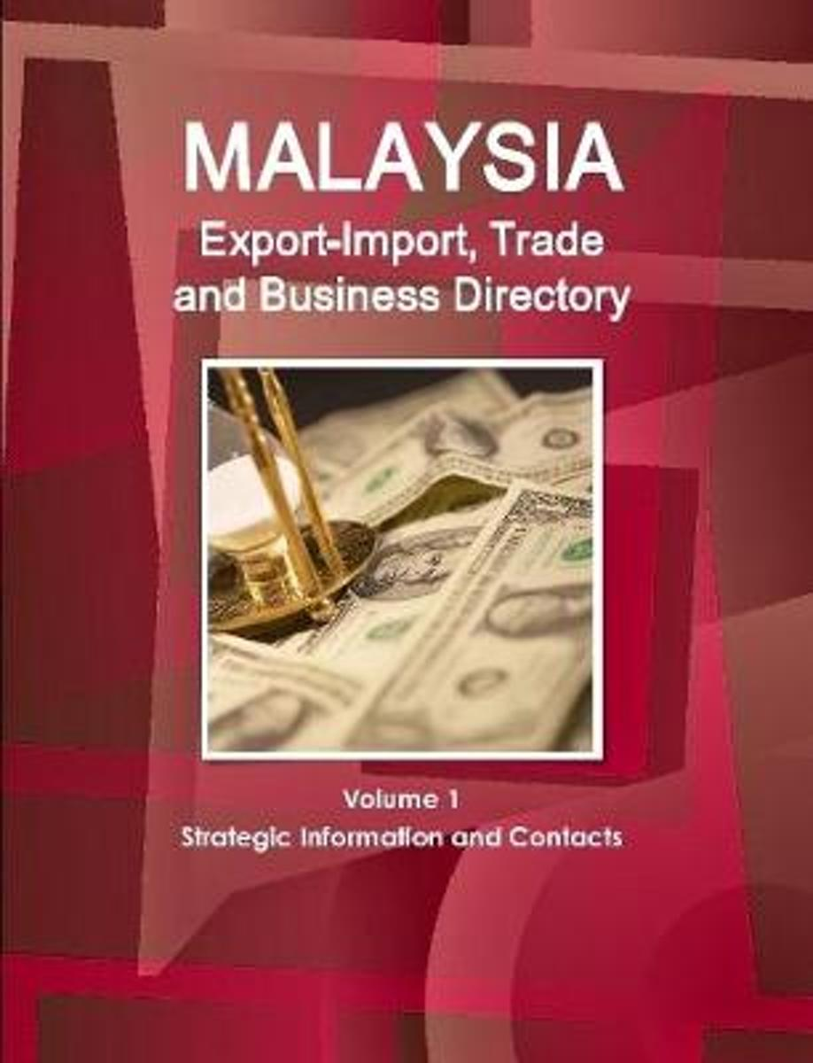 Malaysia Export-Import, Trade and Business Directory Volume 1 Strategic Information and Contacts