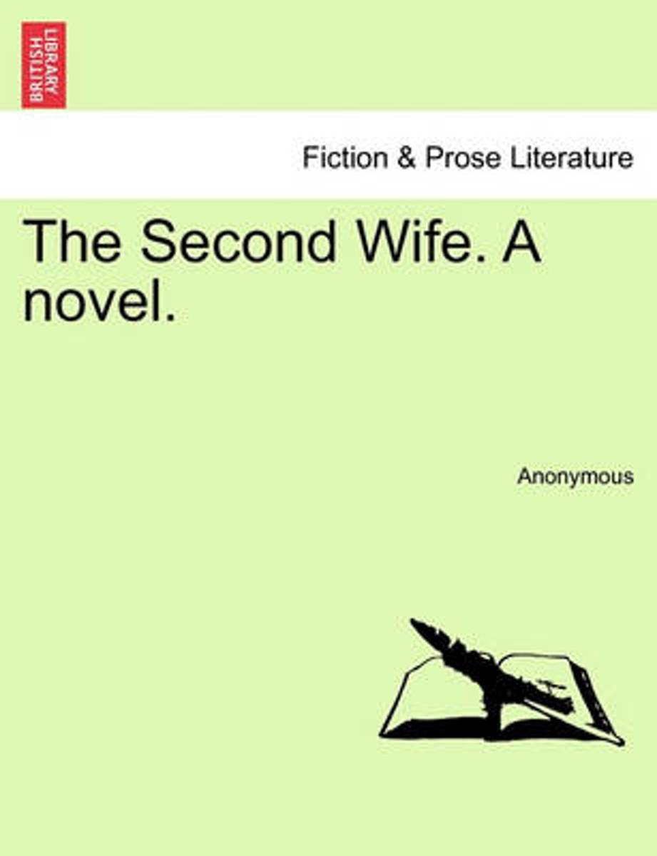 The Second Wife. a Novel.