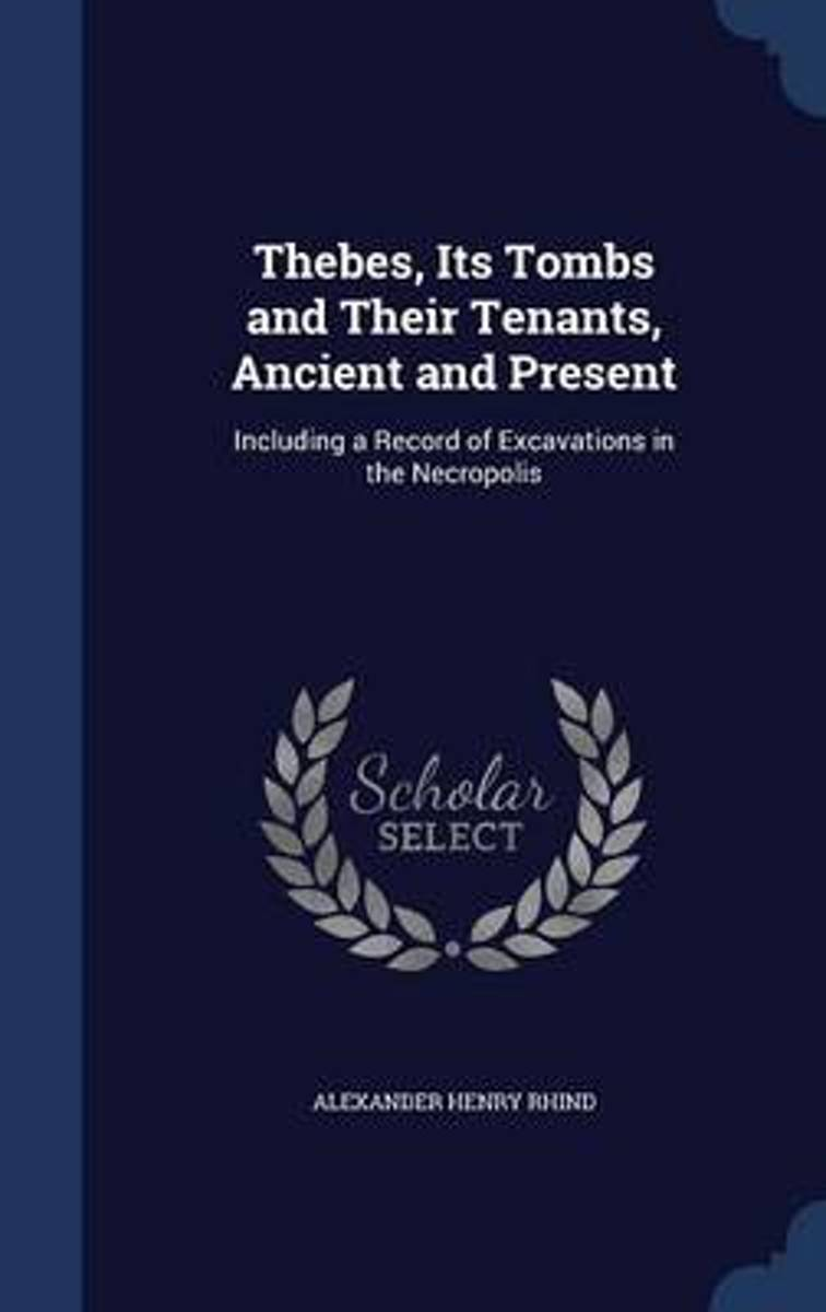 Thebes, Its Tombs and Their Tenants, Ancient and Present