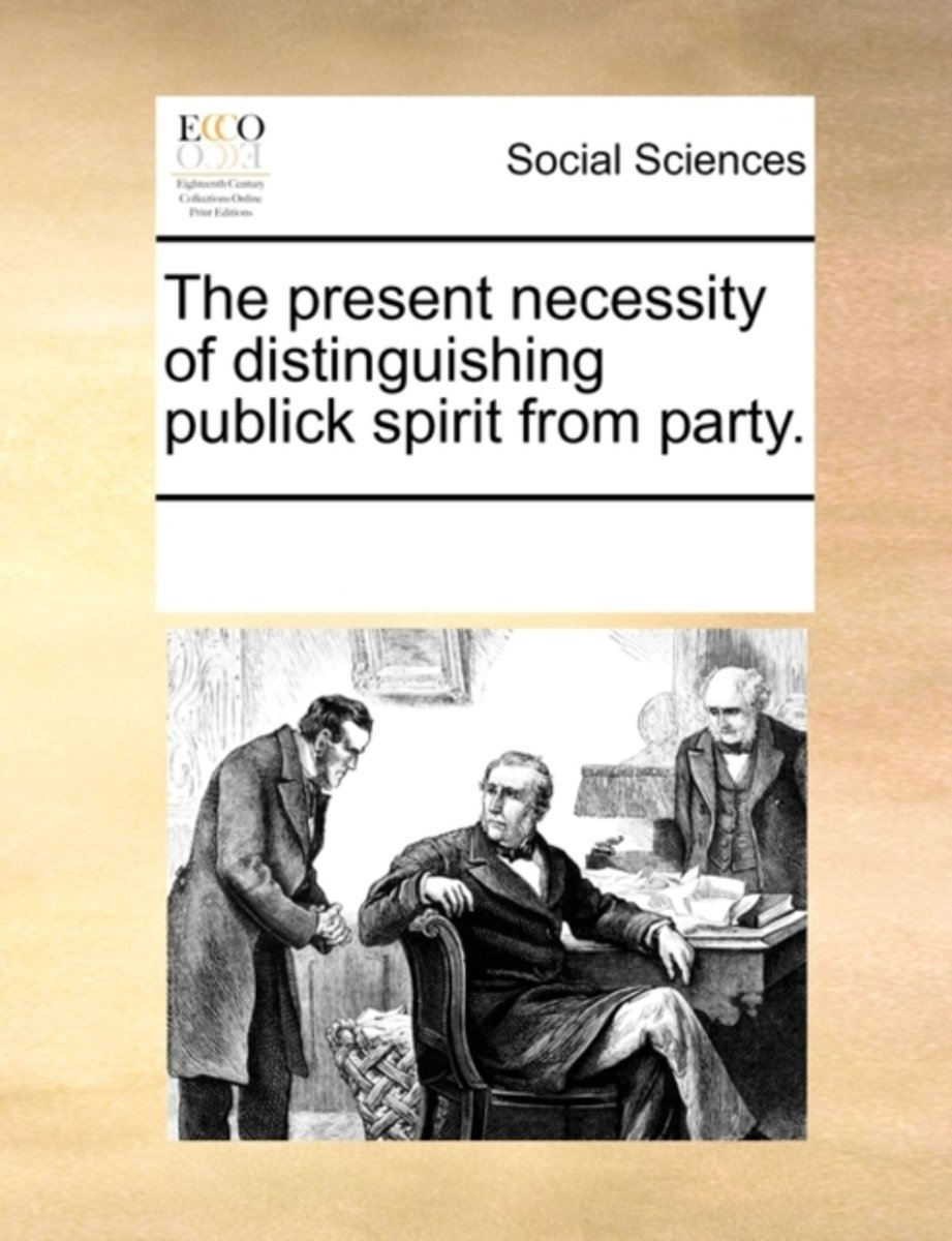 The Present Necessity of Distinguishing Publick Spirit from Party
