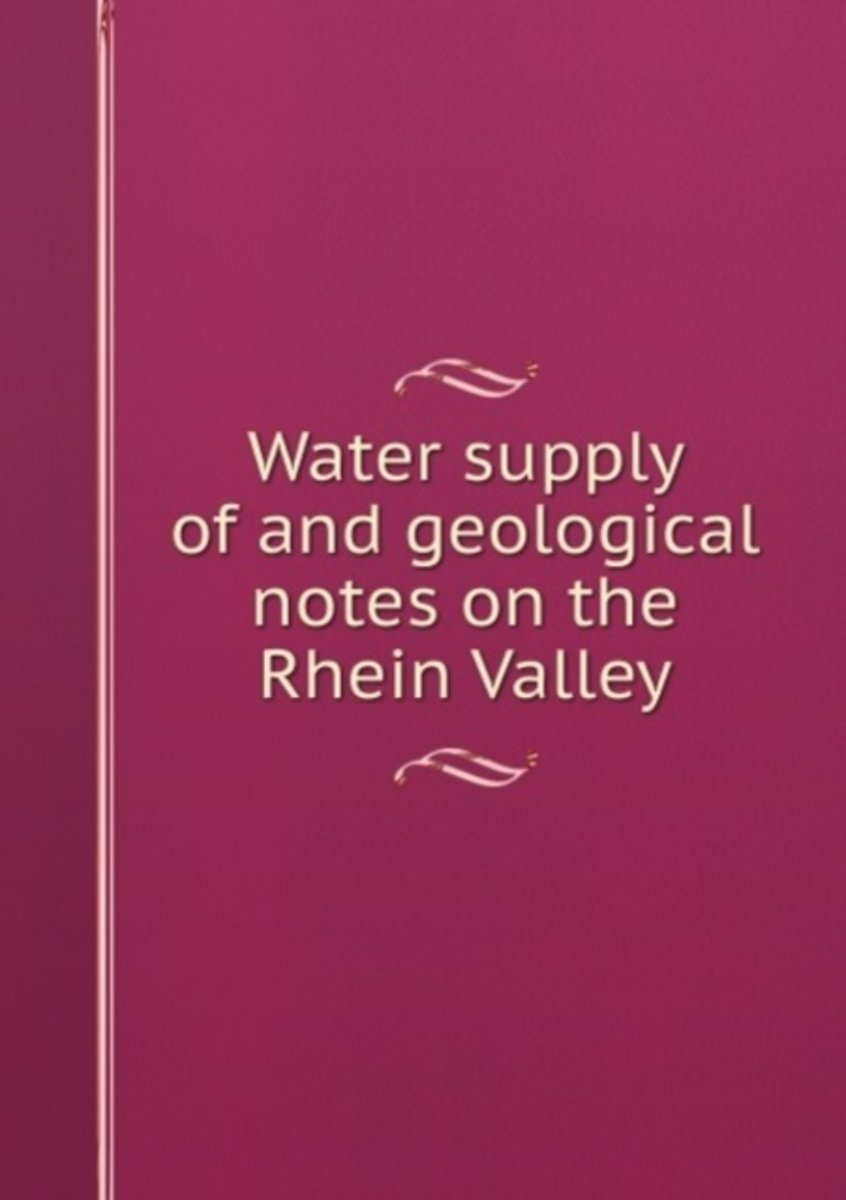 Water Supply of and Geological Notes on the Rhein Valley