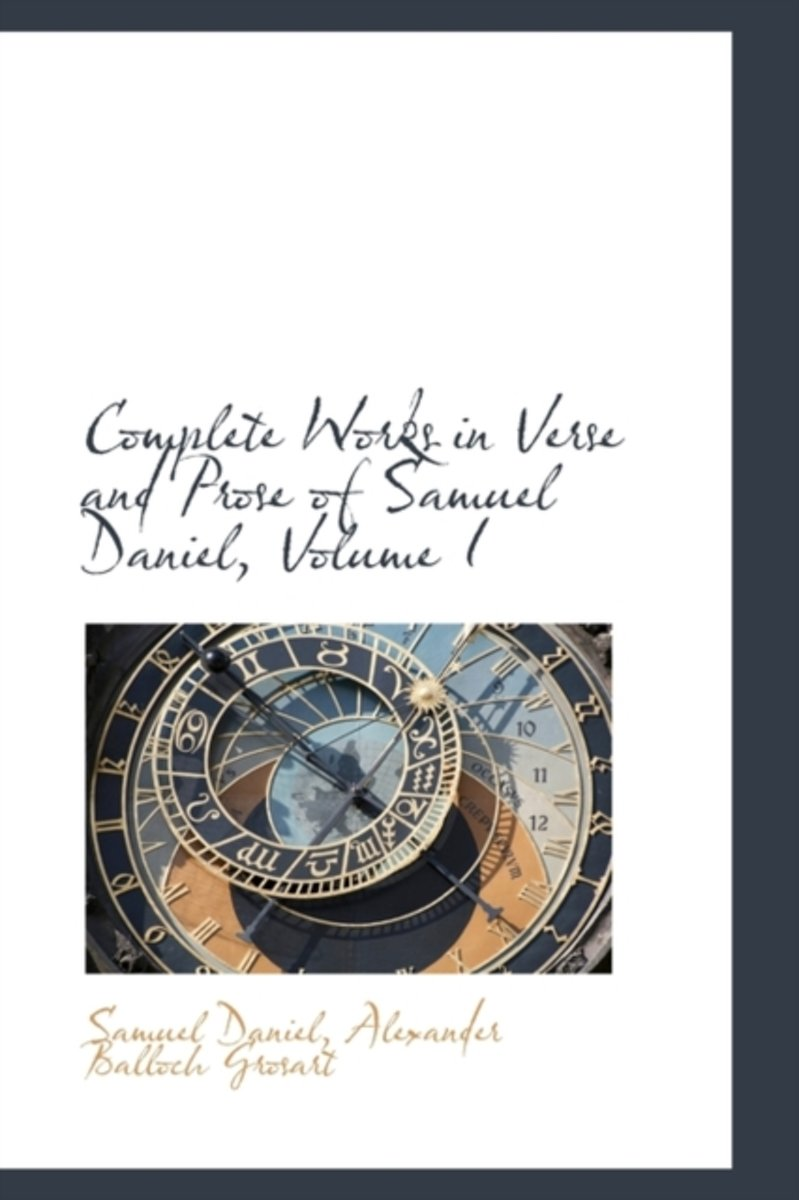 Complete Works in Verse and Prose of Samuel Daniel, Volume I