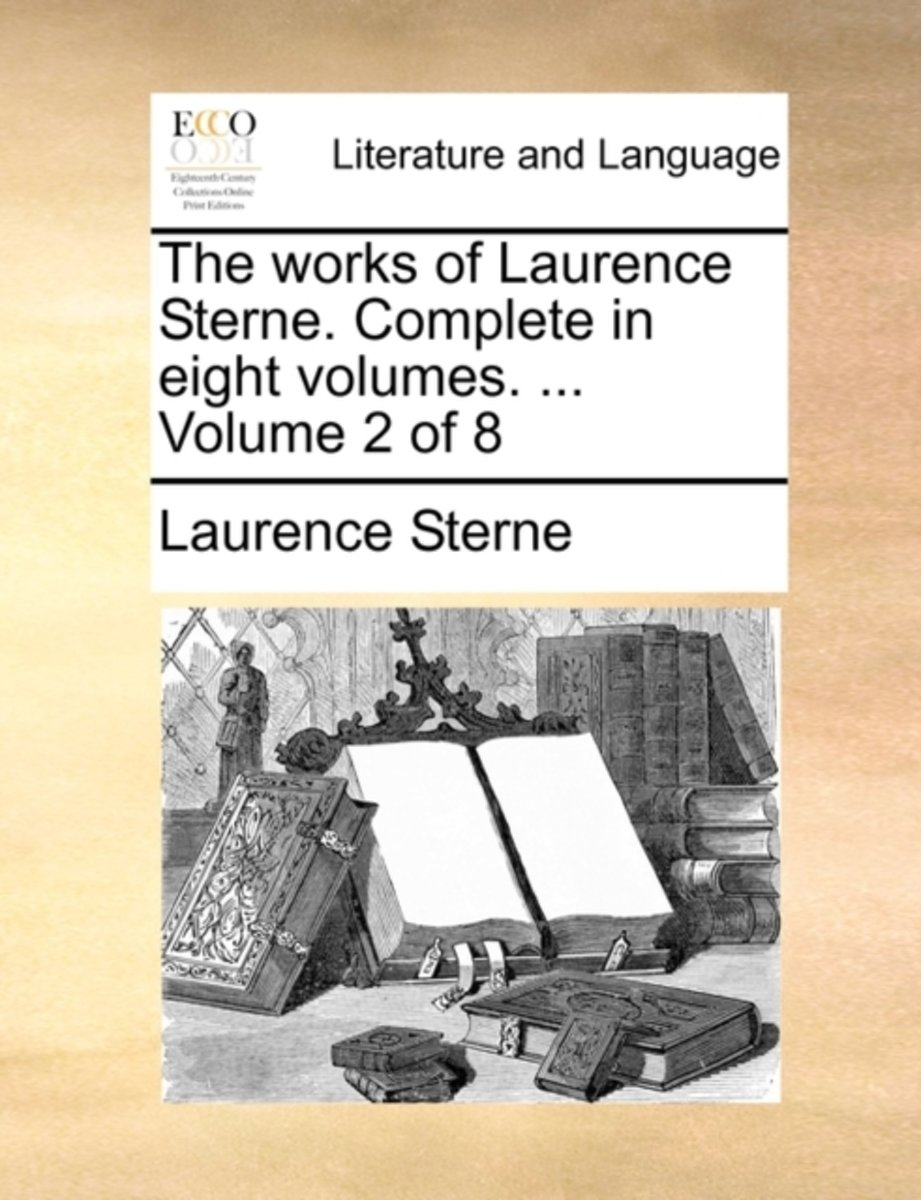 The Works of Laurence Sterne. Complete in Eight Volumes. ... Volume 2 of 8