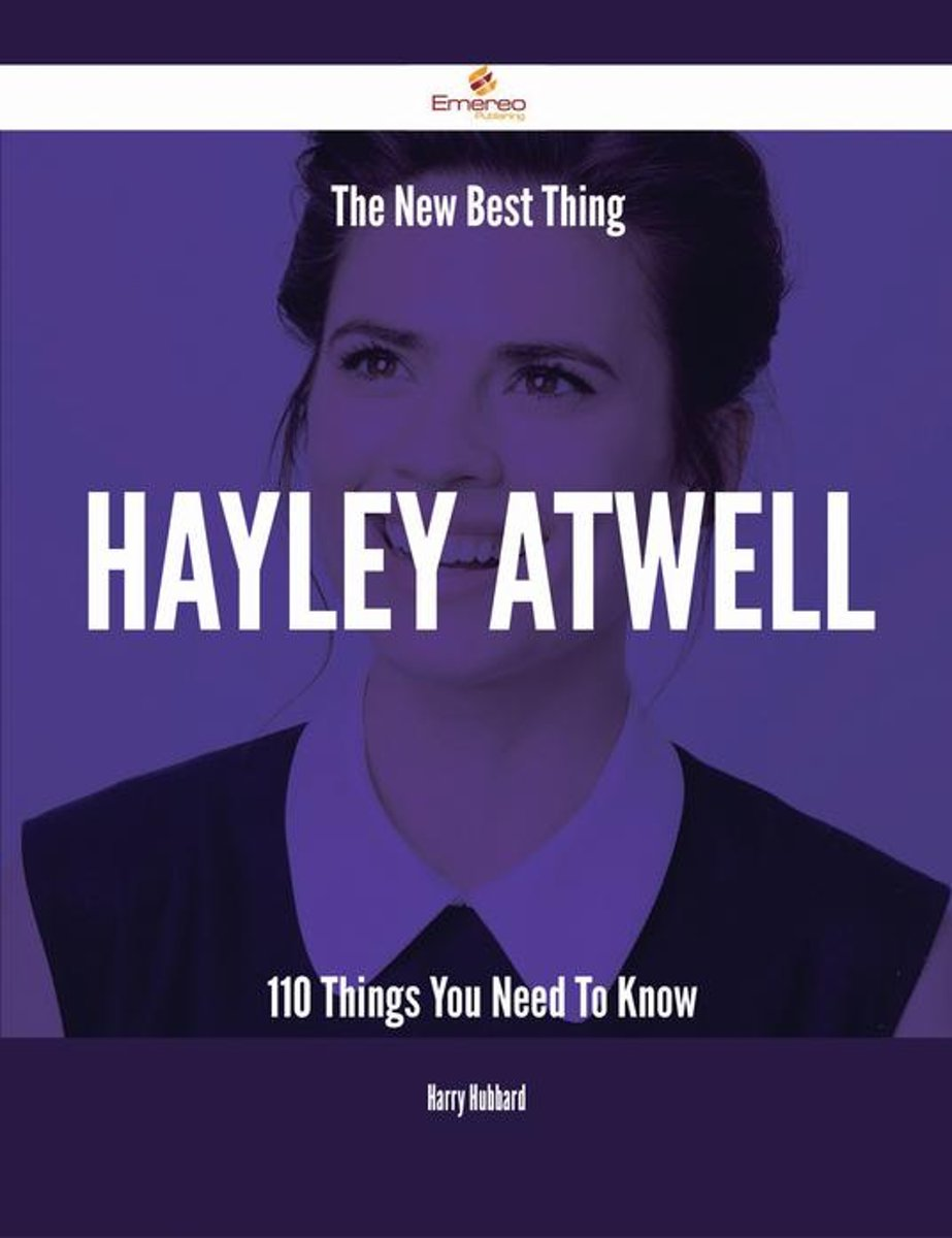 The New Best Thing Hayley Atwell - 110 Things You Need To Know