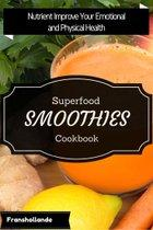 Superfood Smoothies Cookbook: Delicious & Nutrient Improve Your Emotional and Physical Health