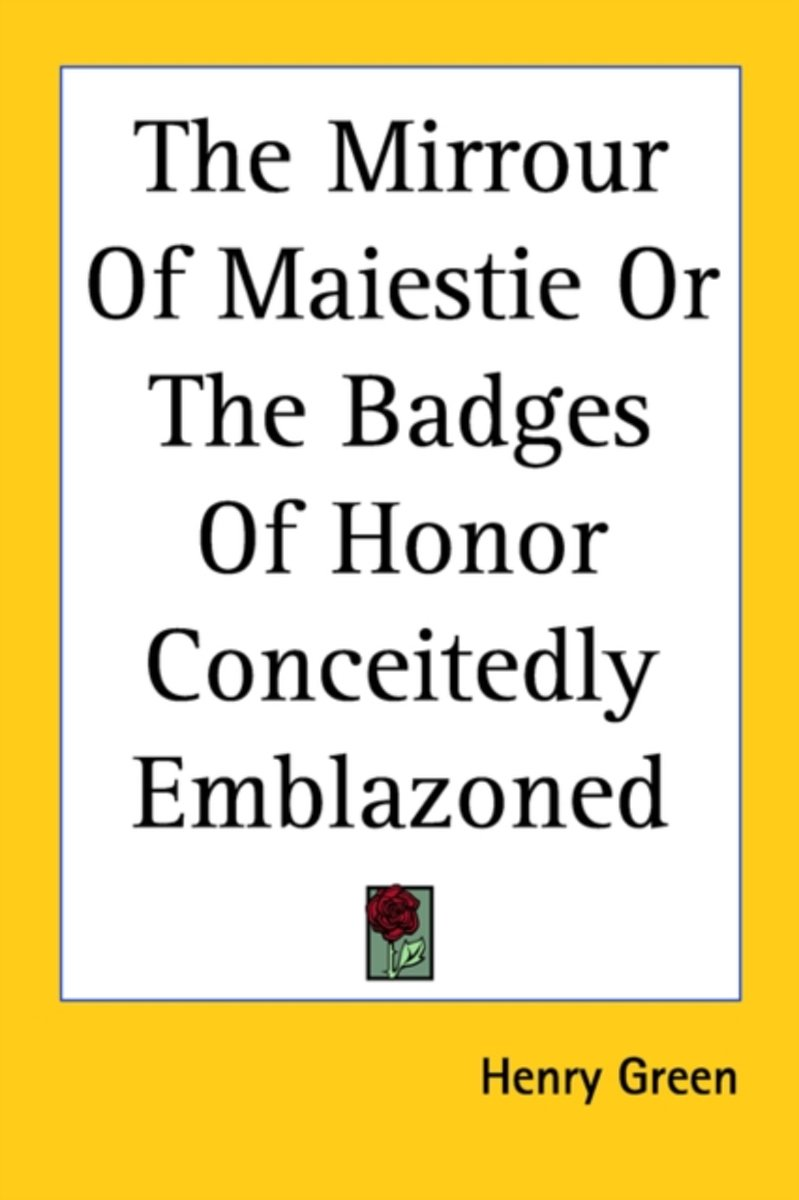The Mirrour Of Maiestie Or The Badges Of Honor Conceitedly Emblazoned
