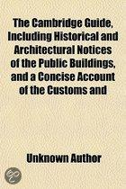 The Cambridge Guide, Including Historical And Architectural Notices Of The Public Buildings, And A Concise Account Of The Customs And
