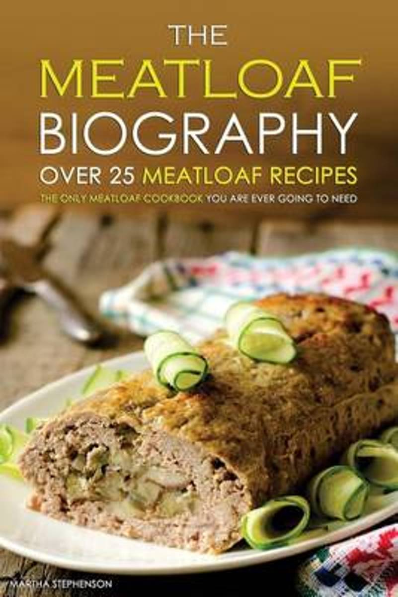 The Meatloaf Biography - Over 25 Meatloaf Recipes