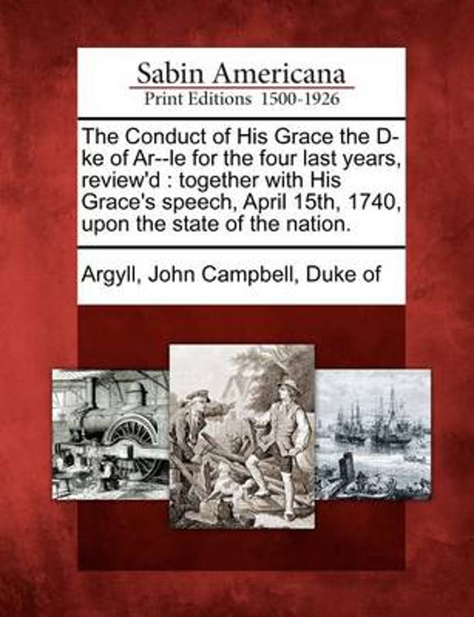 The Conduct of His Grace the D-Ke of AR--Le for the Four Last Years, Review'd