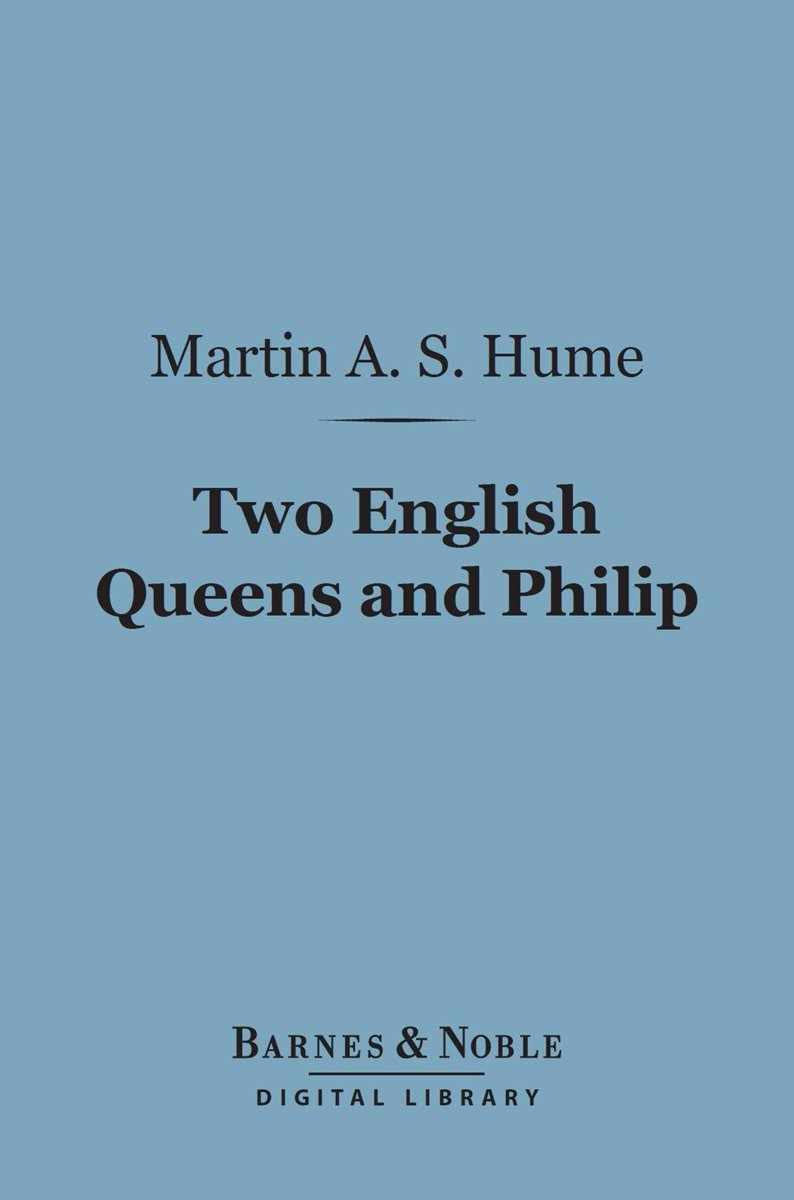 Two English Queens and Philip (Barnes & Noble Digital Library)