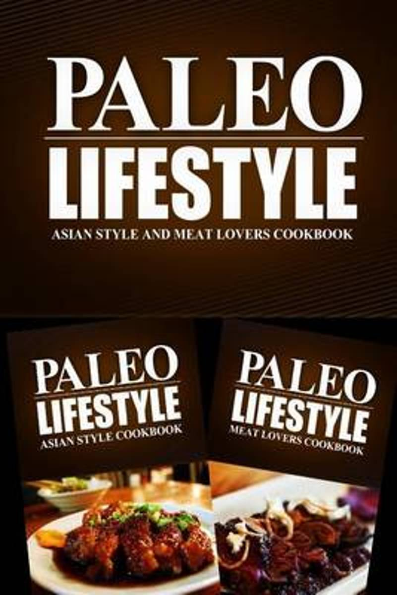 Paleo Lifestyle - Asian Style and Meat Lovers Cookbook