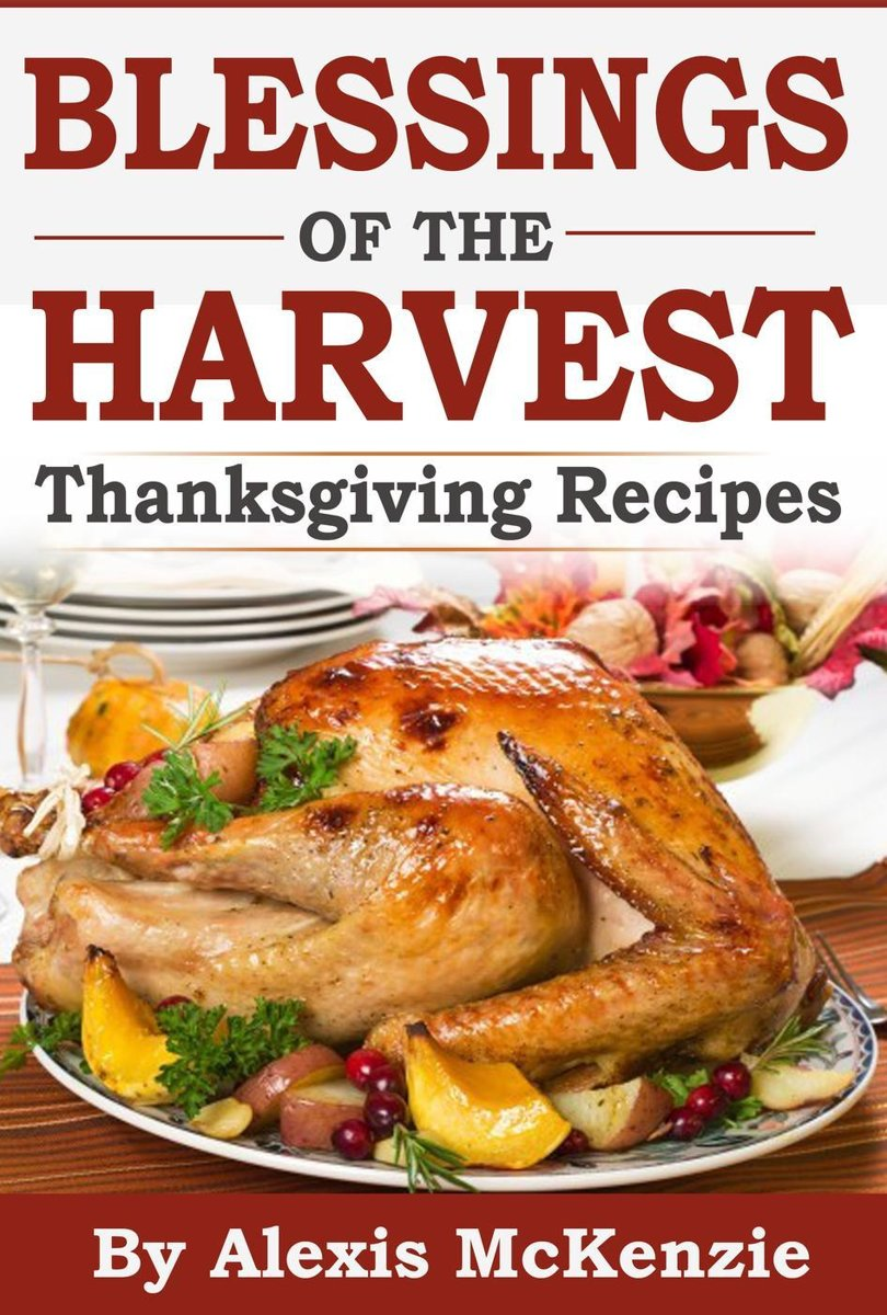 Thanksgiving Recipes: Sharing Blessing of the Harvest!