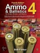 Ammo & Ballistics 4--For Hunters, Shooters, And Collectors: Ballistic Data Out To 1,000 Yards For Over 169 Calibers And Over 2,400 Different Loads--In