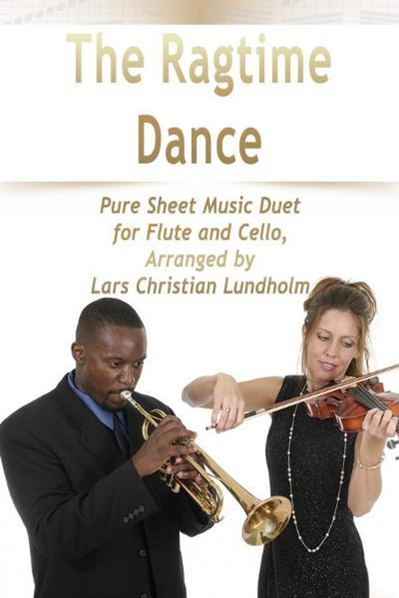 The Ragtime Dance Pure Sheet Music Duet for Flute and Cello, Arranged by Lars Christian Lundholm