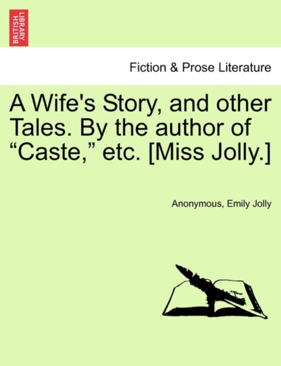 A Wife's Story, and Other Tales. by the Author of Caste, Etc. [Miss Jolly.]