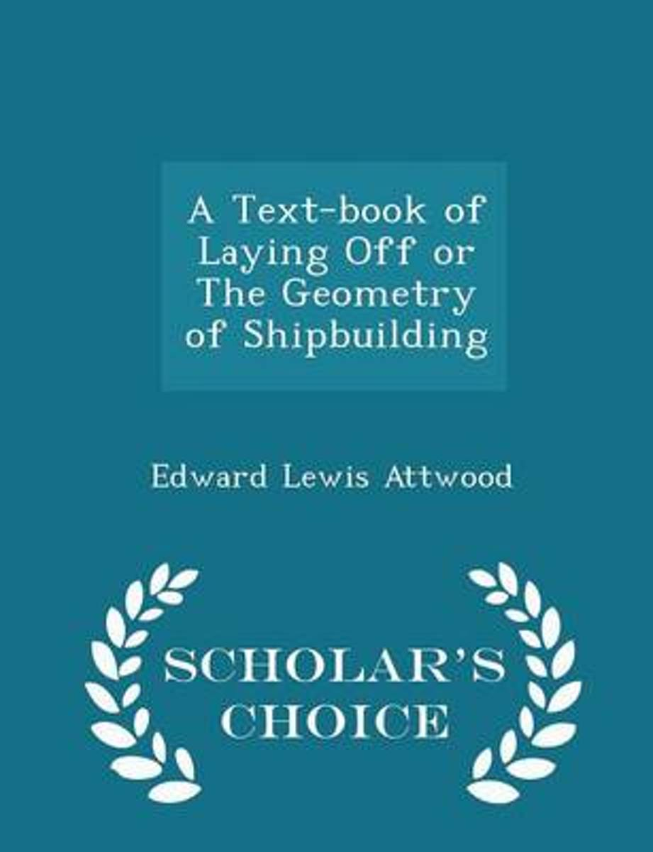 A Text-Book of Laying Off or the Geometry of Shipbuilding - Scholar's Choice Edition