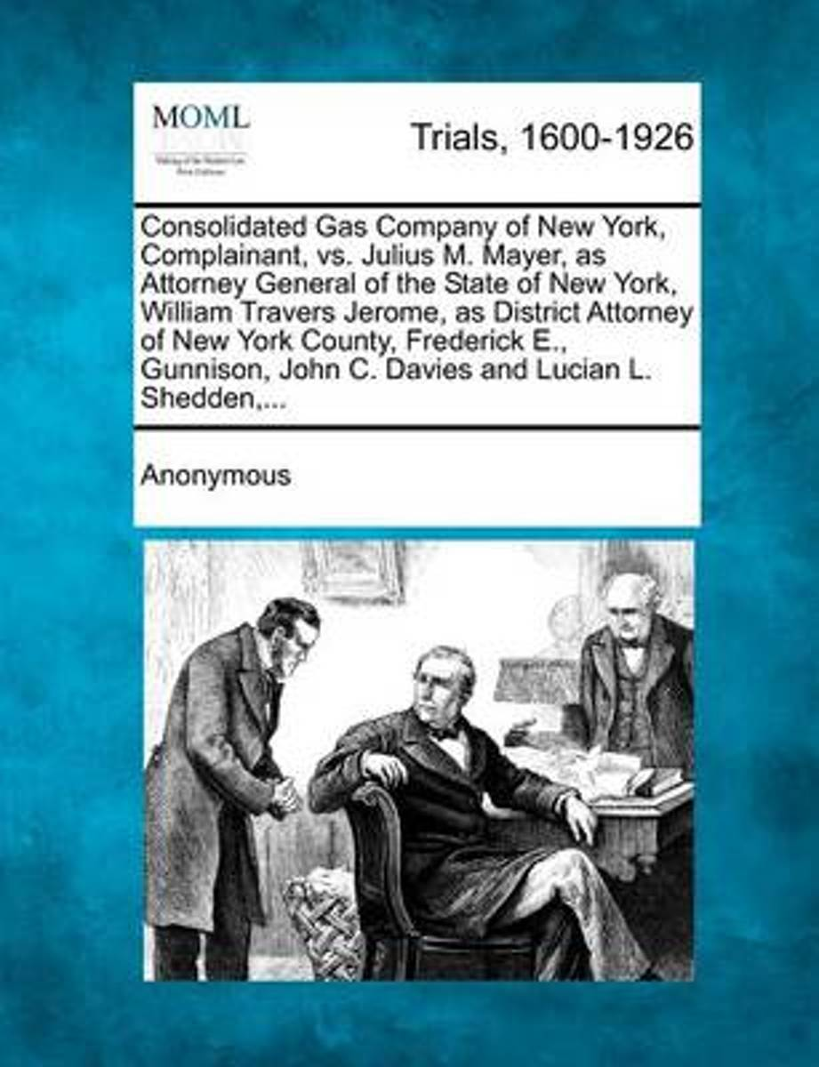 Consolidated Gas Company of New York, Complainant, vs. Julius M. Mayer, as Attorney General of the State of New York, William Travers Jerome, as District Attorney of New York County, Frederic