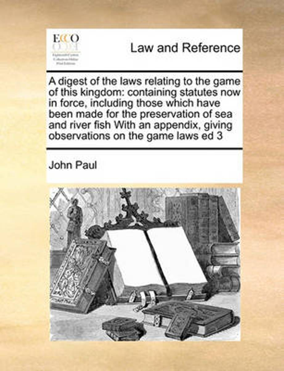 A Digest of the Laws Relating to the Game of This Kingdom