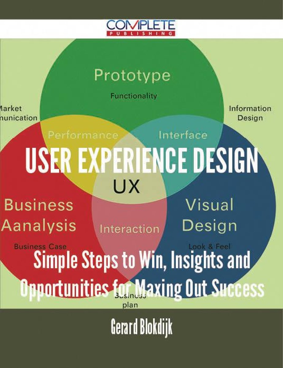 User Experience Design - Simple Steps to Win, Insights and Opportunities for Maxing Out Success