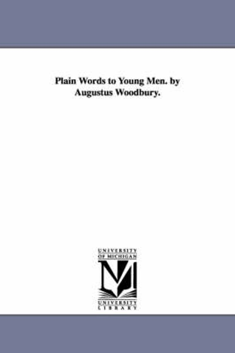 Plain Words to Young Men. by Augustus Woodbury.
